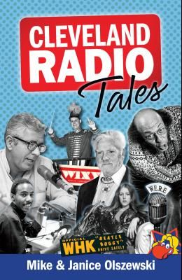 Cleveland Radio Tales: Stories from the Local Radio Scene of the 1960s, '70s, '80s, and '90s