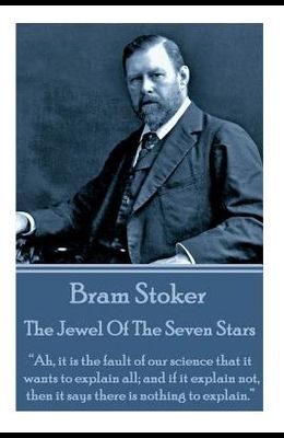 Bram Stoker - The Jewel of the Seven Stars: Ah, It Is the Fault of Our Science That It Wants to Explain All; And If It Explain Not, Then It Says There