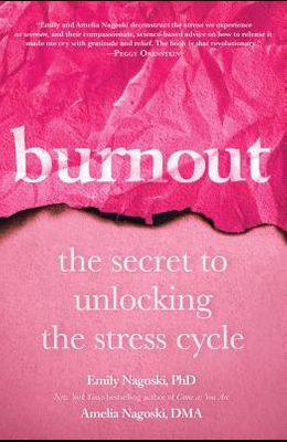 Burnout: The Secret to Unlocking the Stress Cycle
