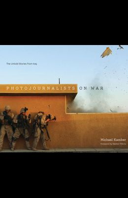 Photojournalists on War: The Untold Stories from Iraq