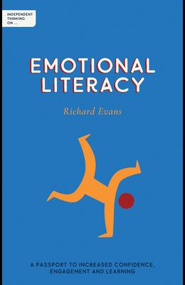 Independent Thinking on Emotional Literacy: A Passport to Increased Confidence, Engagement and Learning