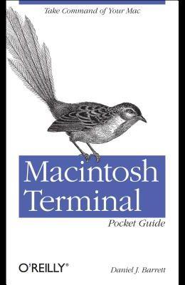 Macintosh Terminal Pocket Guide: Take Command of Your Mac