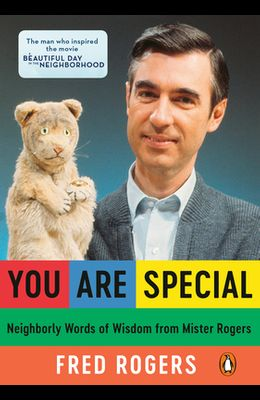 You Are Special: Neighborly Words of Wisdom from Mister Rogers