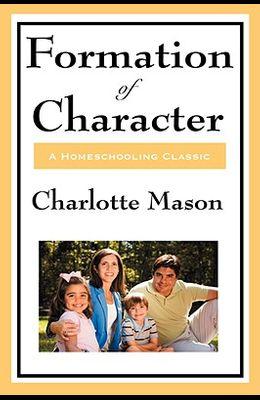 Formation of Character: Volume V of Charlotte Mason's Original Homeschooling Series