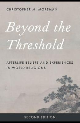 Beyond the Threshold: Afterlife Beliefs and Experiences in World Religions, Second Edition