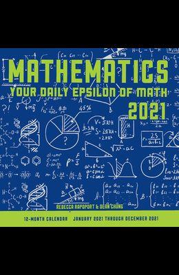 Mathematics 2021: Your Daily Epsilon of Math: 12 Month Calendar January Through December 2021