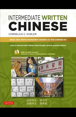 Intermediate Written Chinese: Read and Write Mandarin Chinese as the Chinese Do (Includes MP3 Audio & Printable Pdfs)