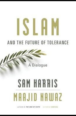 Islam and the Future of Tolerance: A Dialogue