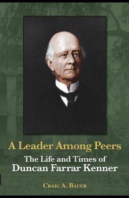 A Leader Among Peers: The Life and Times of Duncan Farrar Kenner