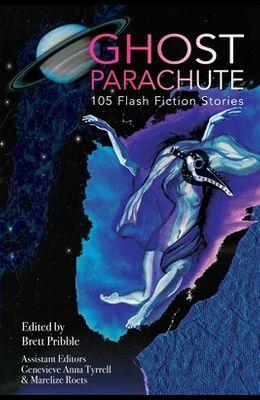 Ghost Parachute: 105 Flash Fiction Stories