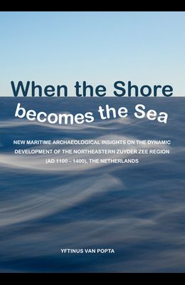 When the Shore Becomes the Sea: New Maritime Archaeological Insights on the Dynamic Development of the Northeastern Zuyder Zee Region (Ad 1100 - 1400)