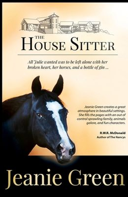 The House Sitter: All Julie wanted was to be left alone with her broken heart, her horses, and a bottle of gin ...