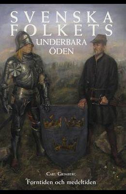 Svenska Folkets Underbara Öden: Forntiden Och Medeltiden (Band I)