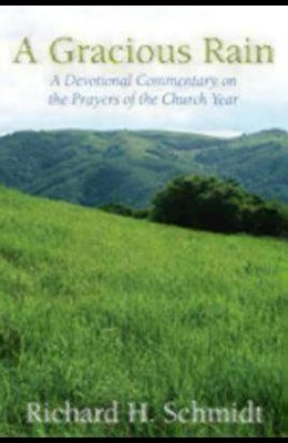 A Gracious Rain: A Devotional Comentary on the Prayers of the Church Year