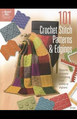 101 Crochet Stitch Patterns & Edgings: Patterns to Create Everything from Doilies to Afghans