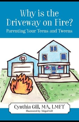 Why is the Driveway on Fire? Parenting Your Teens and Tweens