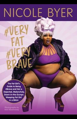 #veryfat #verybrave: The Fat Girl's Guide to Being #brave and Not a Dejected, Melancholy, Down-In-The-Dumps Weeping Fat Girl in a Bikini