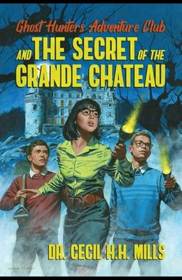 Ghost Hunters Adventure Club and the Secret of the Grande Chateau
