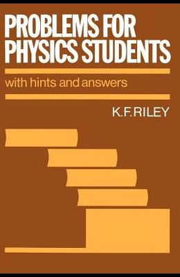 Problems for Physics Students: With Hints and Answers