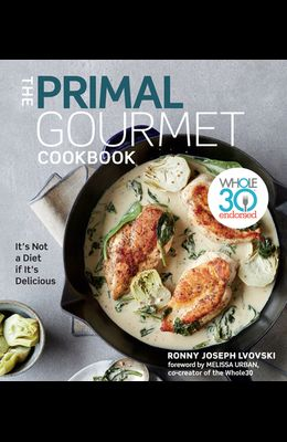 The Primal Gourmet Cookbook: Whole30 Endorsed: It's Not a Diet If It's Delicious