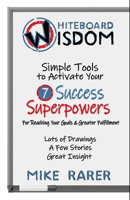Whiteboard Wisdom: Simple Tools to Activate Your 7 Success Superpowers
