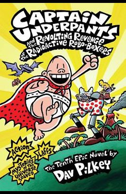 Captain Underpants and the Revolting Revenge of the Radioactive Robo-Boxers (Captain Underpants #10)