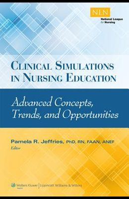 Clinical Simulations in Nursing Education: Advanced Concepts, Trends, and Opportunities