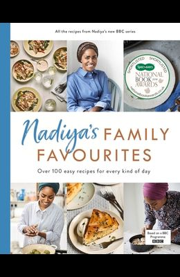 Nadiya's Family Favourites: Easy, Beautiful and Show-Stopping Recipes for Every Day from Nadiya's BBC TV Ser Ies