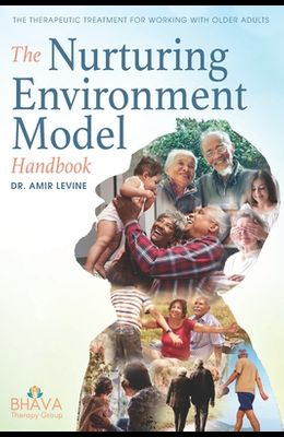 The Nurturing Environment Model Handbook: The Therapeutic Treatment For Working With Older Adults