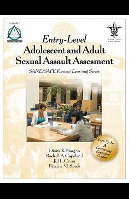 Entry-Level Adolescent and Adult Sexual Assault Assessment: SANE/SAFE Forensic Learning Series