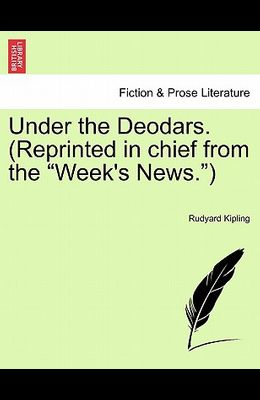 Under the Deodars. (Reprinted in Chief from the Week's News.)