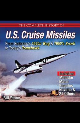 Complete History of U.S. Cruise Missiles: From Kettering's 1920s' Bug & 1950's Snark to Today's Tomahawk