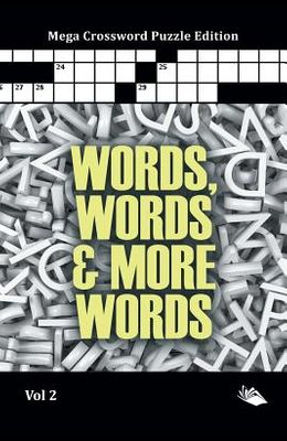 Words, Words & More Words Vol 2: Mega Crossword Puzzle Edition