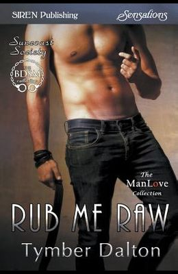 Rub Me Raw [Suncoast Society] (Siren Publishing Sensations Manlove)