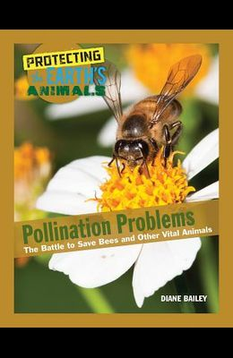 Pollination Problems: The Battle to Save Bees and Other Vital Animals