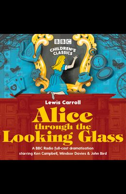 Alice Through the Looking Glass: BBC Radio 4 Full-Cast Dramatisation