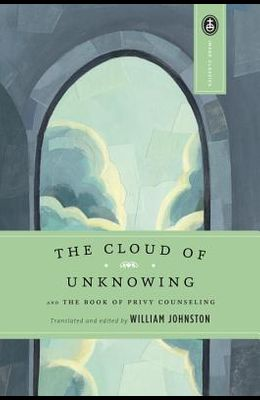 The Cloud of Unknowing: And the Book of Privy Counseling