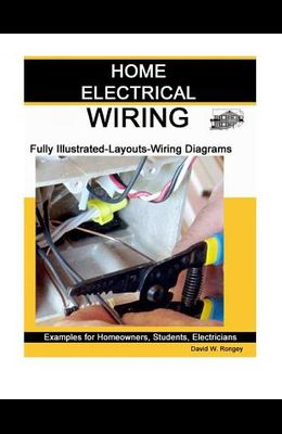 Home Electrical Wiring: A Complete Guide to Home Electrical Wiring Explained by a Licensed Electrical Contractor