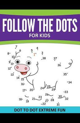 Follow The Dots For Kids: Dot To Dot Extreme Fun