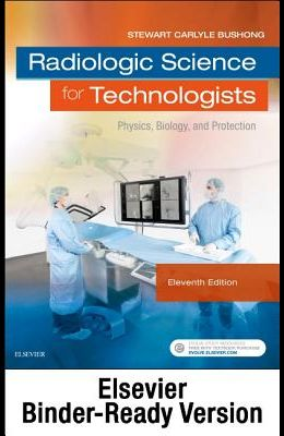 Radiologic Science for Technologists - Binder Ready: Physics, Biology, and Protection