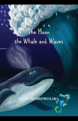 The Moon the Whale and Waves