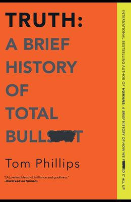 Truth: A Brief History of Total Bullsh*t