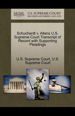 Schuchardt V. Allens U.S. Supreme Court Transcript of Record with Supporting Pleadings