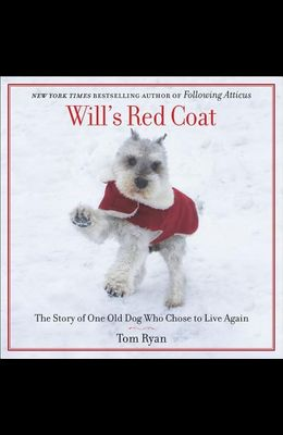 Will's Red Coat Lib/E: The Story of One Old Dog Who Chose to Live Again