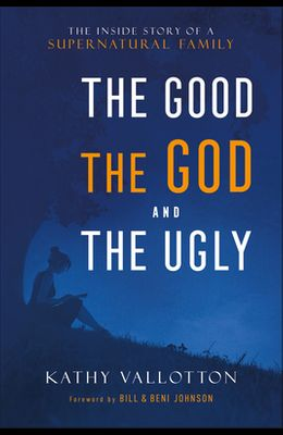 The Good, the God and the Ugly: The Inside Story of a Supernatural Family