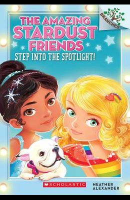 Step Into the Spotlight!: A Branches Book (the Amazing Stardust Friends #1), Volume 1