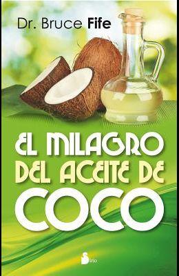 El Milagro del Aceite de Coco = The Coconut Oil Miracle