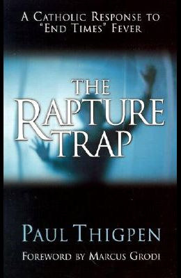 The Rapture Trap: A Catholic Response to end Times Fever (Rev)