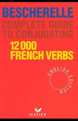 Bescherelle Complete Guide to Conjugating 12000 French Verbs