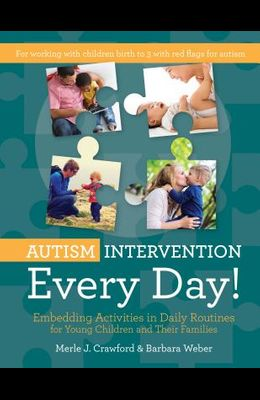 Autism Intervention Every Day!: Embedding Activities in Daily Routines for Young Children and Their Families